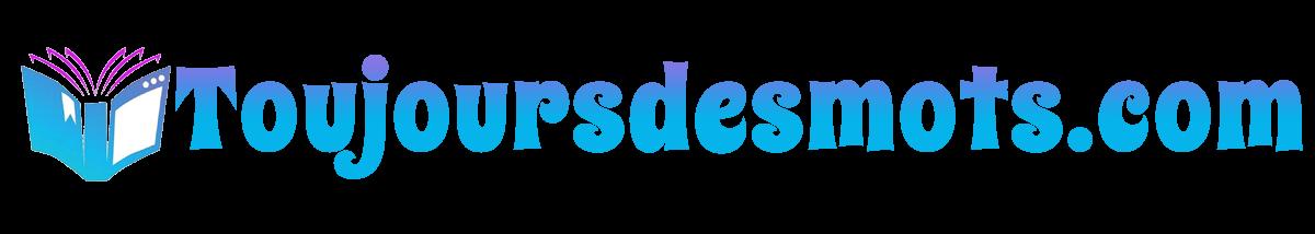 Toujoursdesmots.com : Blog sur les formations, la scolarité et les emplois